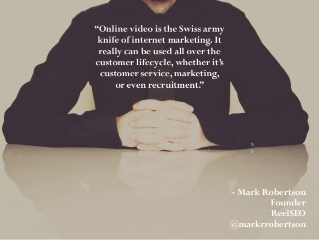 """Online video is the Swiss army knife of internet marketing. It really can be used all over the customer lifecycle, whethe..."