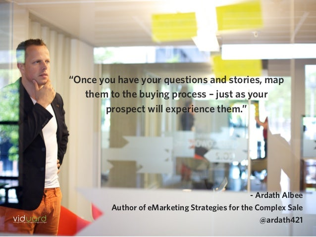 """""""Once you have your questions and stories, map them to the buying process – just as your prospect will experience them."""" -..."""