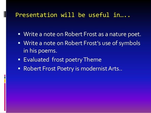 robert frost and nature themes Theme of loneliness in frost's poems: work of robert frost as the poetry of isolation one of the most striking themes of frost in some of his poems of negation is man's isolation in the universe or man's sense of estrangement from his environment.
