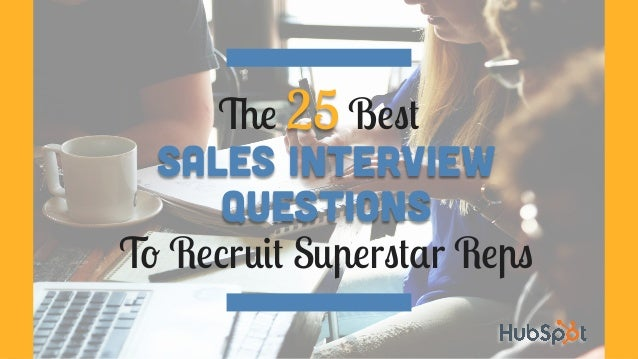 The 25 Best Sales Interview Questions To Recruit Superstar Reps