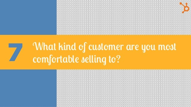 7 What kind of customer are you most comfortable selling to?