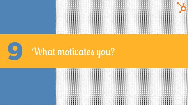 9 What motivates you?