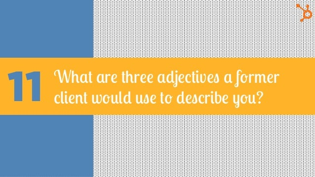 11 What are three adjectives a former client would use to describe you?