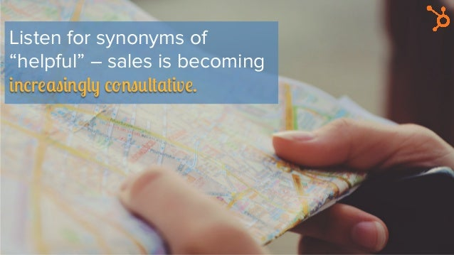"""Listen for synonyms of """"helpful"""" – sales is becoming increasingly consultative."""