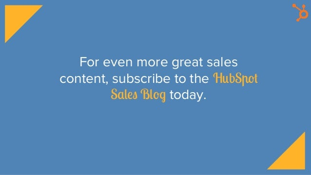 For even more great sales content, subscribe to the HubSpot Sales Blog today.
