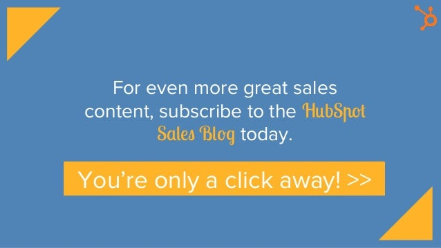 For even more great sales content, subscribe to the HubSpot Sales Blog today. You're only a click away! >>