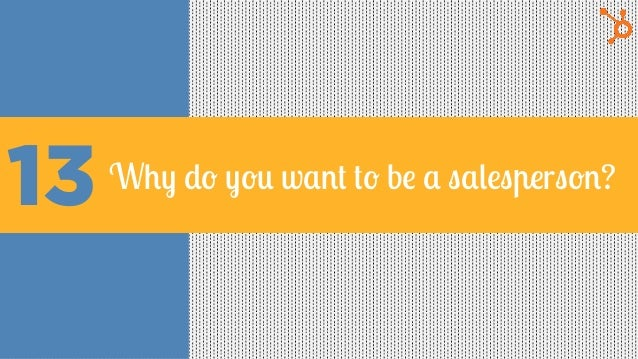 13 Why do you want to be a salesperson?