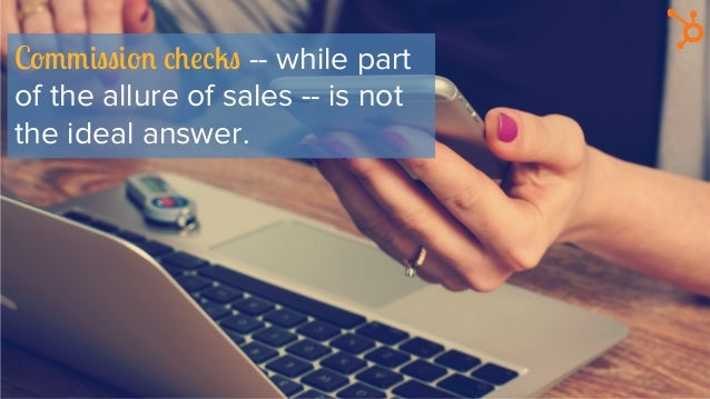 Commission checks -- while part of the allure of sales -- is not the ideal answer.
