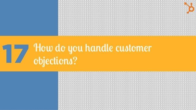 17 How do you handle customer objections?