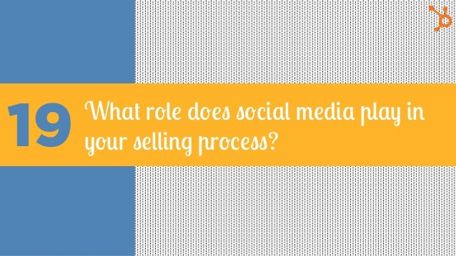 19 What role does social media play in your selling process?