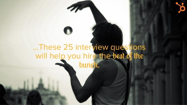 Sales representative is the second- most difficult position to fill in 2015. …These 25 interview questions will help you hire...