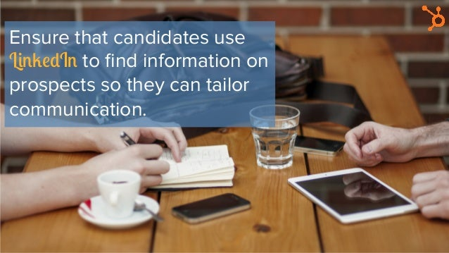 Ensure that candidates use LinkedIn to find information on prospects so they can tailor communication.