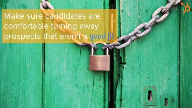 Make sure candidates are comfortable turning away prospects that aren't a good fit.