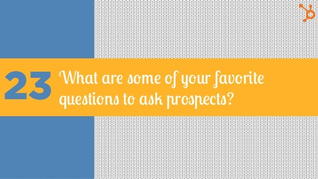 23 What are some of your favorite questions to ask prospects?