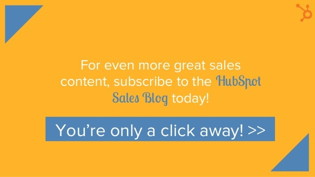 For even more great sales content, subscribe to the HubSpot Sales Blog today! You're only a click away! >>