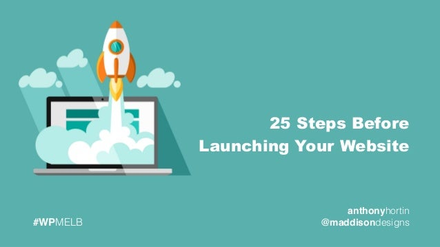 anthonyhortin @maddisondesigns#WPMELB 25 Steps Before Launching Your Website