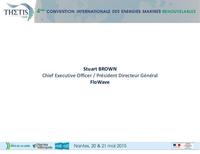 Stuart BROWN Chief Executive Officer / Président Directeur Général FloWave