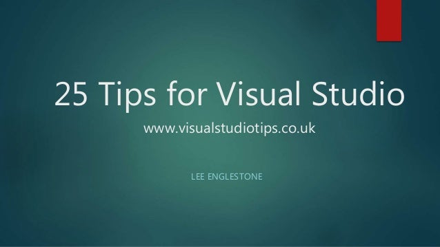 25 Tips for Visual Studio www.visualstudiotips.co.uk LEE ENGLESTONE
