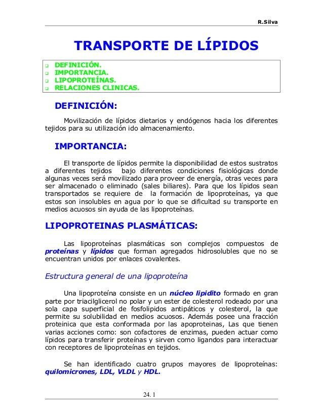 R.Silva TRANSPORTE DE LÍPIDOS  DEFINICIÓN.  IMPORTANCIA.  LIPOPROTEÍNAS.  RELACIONES CLINICAS. DEFINICIÓN: Movilizació...
