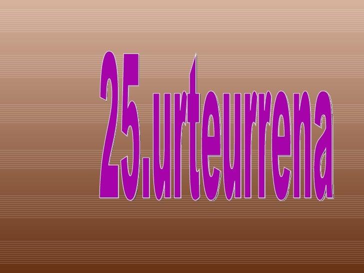 25.urteurrena