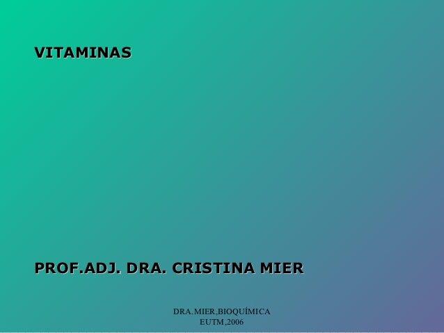 VITAMINASPROF.ADJ. DRA. CRISTINA MIER              DRA.MIER,BIOQUÍMICA                   EUTM,2006