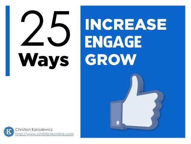 INCREASE Christian Karasiewicz http://www.christiankonline.com 25Ways ENGAGE GROW