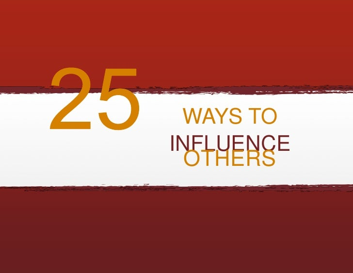 WAYS TO INFLUENCE   OTHERS
