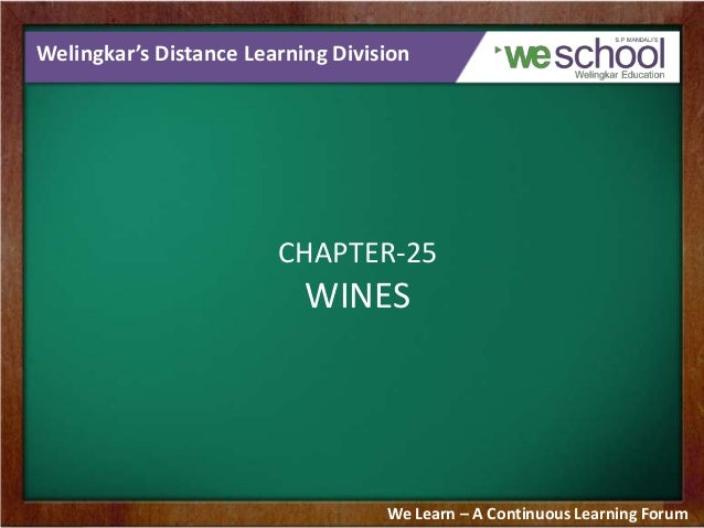 Welingkar's Distance Learning Division CHAPTER-25 WINES We Learn – A Continuous Learning Forum