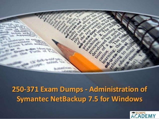250-371 Exam Dumps - Administration of Symantec NetBackup 7.5 for Windows