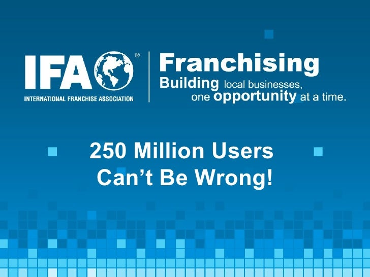 250 Million Users  Can't Be Wrong!