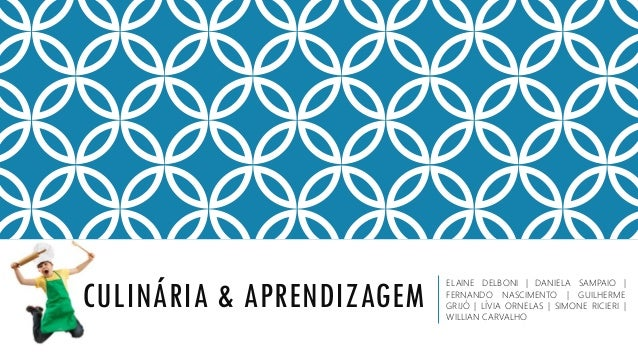 CULINÁRIA & APRENDIZAGEM ELAINE DELBONI | DANIELA SAMPAIO | FERNANDO NASCIMENTO | GUILHERME GRIJÓ | LÍVIA ORNELAS | SIMONE...