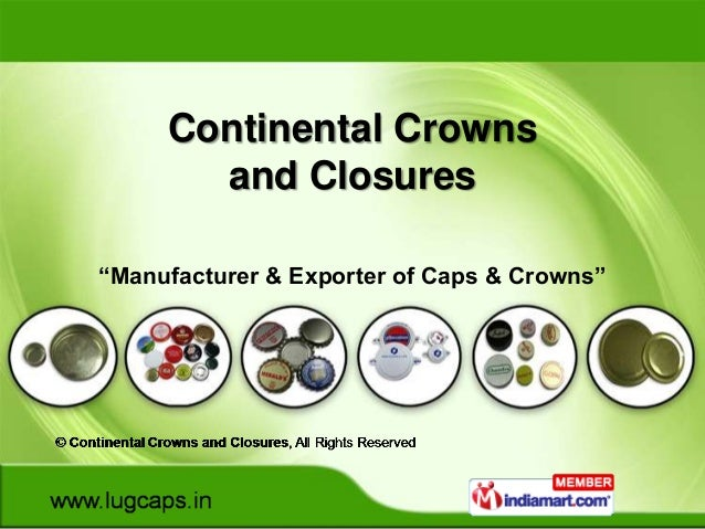 """Continental Crowns       and Closures""""Manufacturer & Exporter of Caps & Crowns"""""""