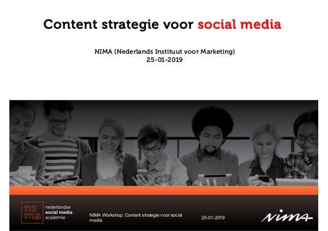 Content strategie voor social media NIMA Workshop: Content strategie voor social media 25-01-2019 NIMA (Nederlands Institu...
