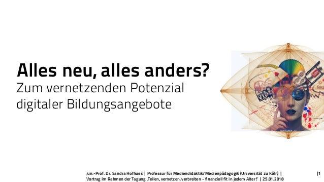 Zum vernetzenden Potenzial digitaler Bildungsangebote Alles neu, alles anders? Bildquelle: pixabay / CC0 Jun.-Prof. Dr. Sa...