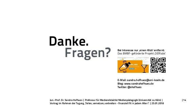Danke. E-Mail: sandra.hofhues@uni-koeln.de Blog: www.sandrahofhues.de Twitter: @shofhues Fragen? Jun.-Prof. Dr. Sandra Hof...