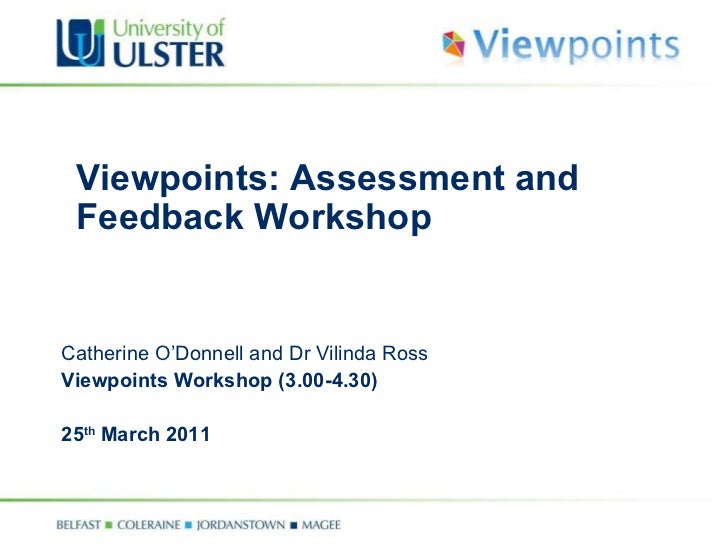 Viewpoints: Assessment and Feedback Workshop  Catherine O'Donnell and Dr Vilinda Ross Viewpoints Workshop (3.00-4.30) 25 t...