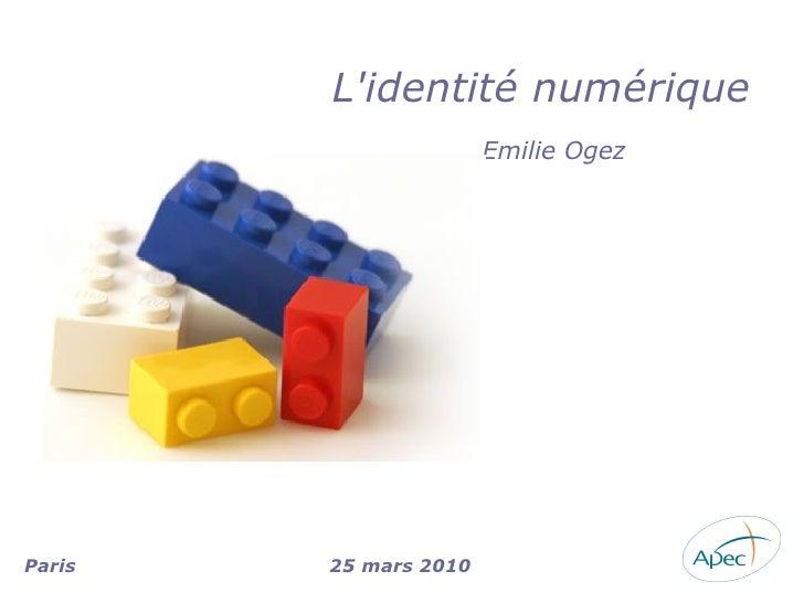 L'identité numérique                        Emilie Ogez     Paris   25 mars 2010