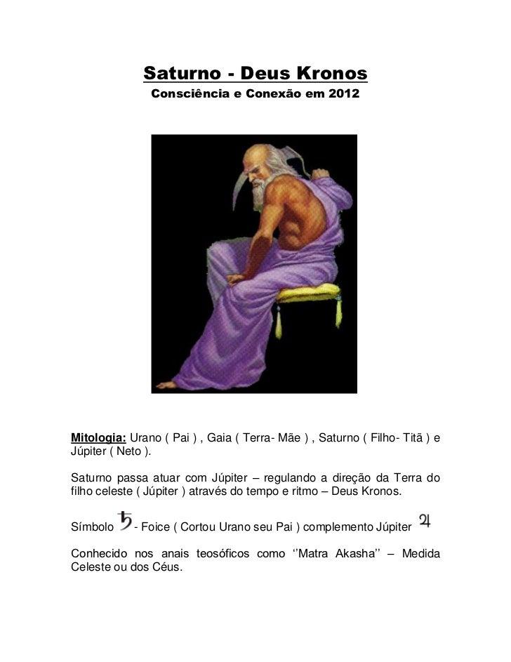 Saturno - Deus Kronos                Consciência e Conexão em 2012Mitologia: Urano ( Pai ) , Gaia ( Terra- Mãe ) , Saturno...