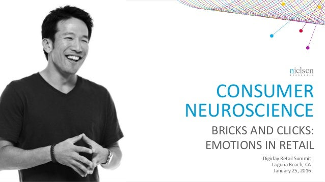 CONSUMER	 NEUROSCIENCE	 BRICKS	AND	CLICKS:		 EMOTIONS	IN	RETAIL	 Digiday	Retail	Summit	 Laguna	Beach,	CA	 January	25,	2016