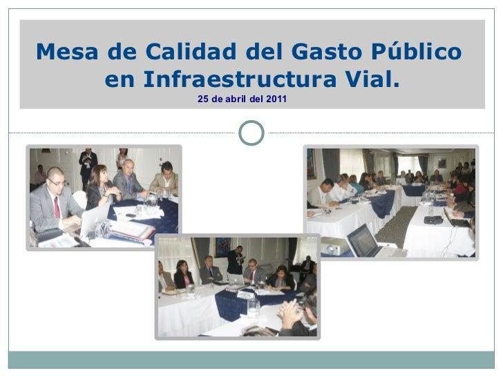 Mesa de Calidad del Gasto Público     en Infraestructura Vial.            25 de abril del 2011