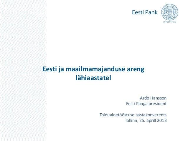 Eesti ja maailmamajanduse arenglähiaastatelArdo HanssonEesti Panga presidentToiduainetööstuse aastakonverentsTallinn, 25. ...