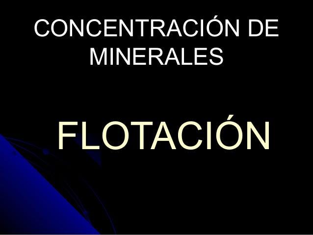 CONCENTRACIÓN DECONCENTRACIÓN DE MINERALESMINERALES FLOTACIÓNFLOTACIÓN