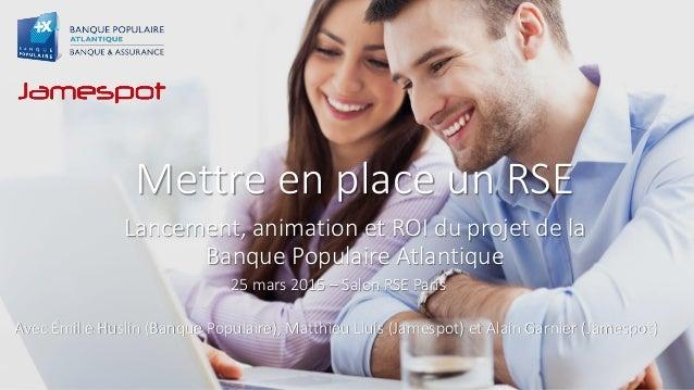 Mettre en place un RSE Lancement, animation et ROI du projet de la Banque Populaire Atlantique Avec Émilie Huslin (Banque ...