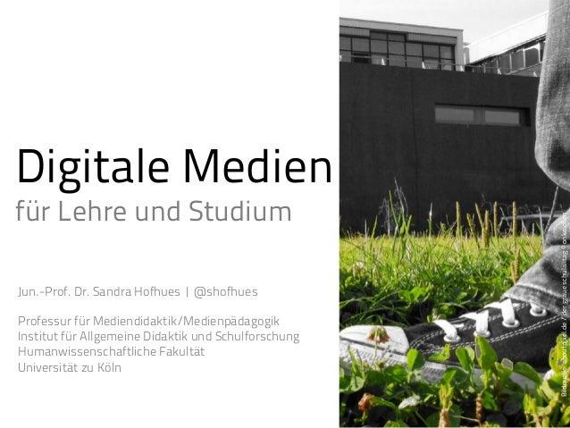 Digitale Medien für Lehre und Studium Jun.-Prof. Dr. Sandra Hofhues |@shofhues Professur für Mediendidaktik/Medienpädagog...