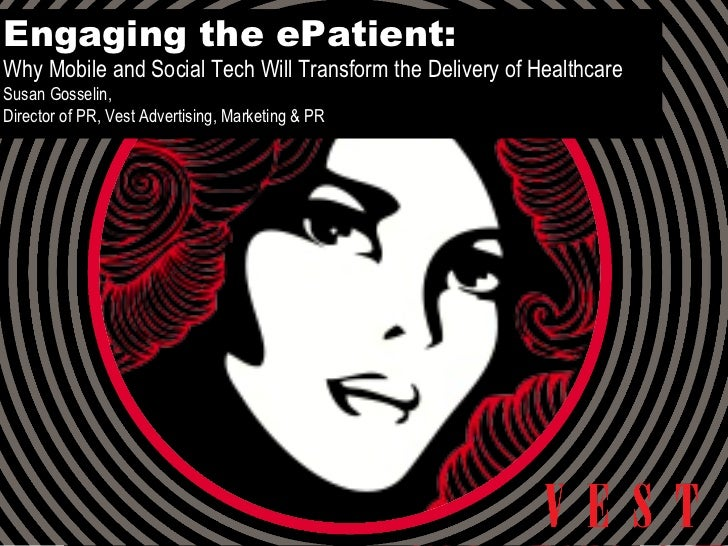 Engaging the ePatient: Why Mobile and Social Tech Will Transform the Delivery of Healthcare Susan Gosselin, Director of PR...