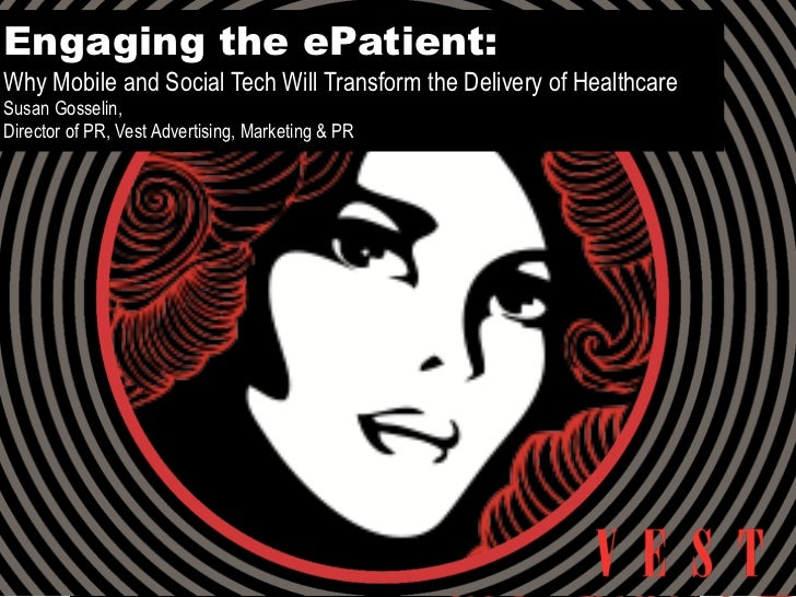 Engaging the ePatient:Why Mobile and Social Tech Will Transform the Delivery of HealthcareSusan Gosselin,Director of PR, V...