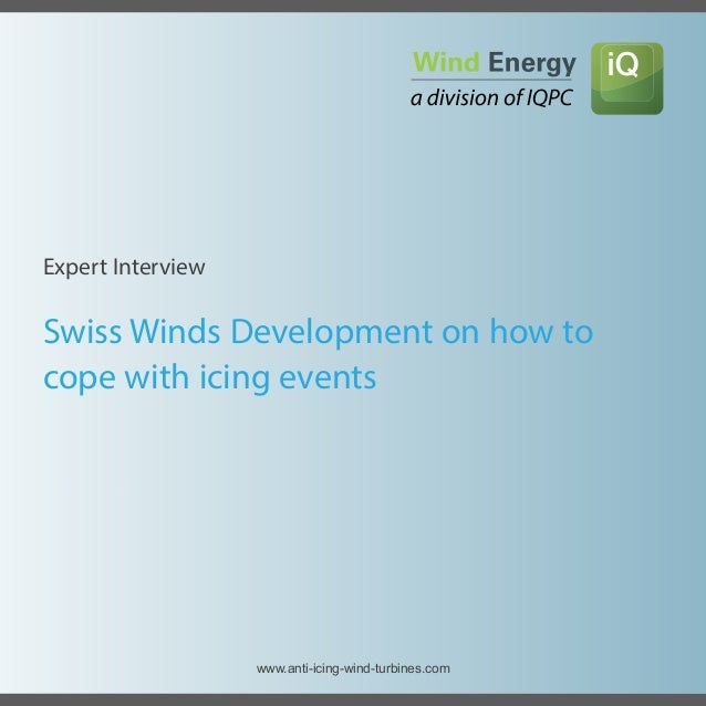 Swiss Winds Development on how to cope with icing events Expert Interview www.anti-icing-wind-turbines.com
