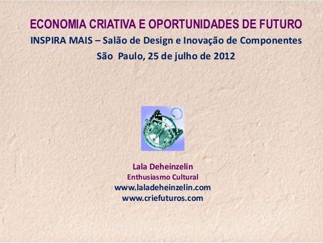 ECONOMIA CRIATIVA E OPORTUNIDADES DE FUTUROINSPIRA MAIS – Salão de Design e Inovação de Componentes             São Paulo,...