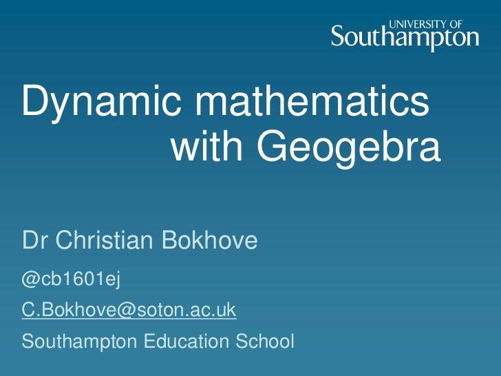 Dynamic mathematics      with GeogebraDr Christian Bokhove@cb1601ejC.Bokhove@soton.ac.ukSouthampton Education School
