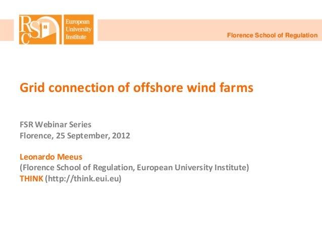 Florence School of RegulationGrid connection of offshore wind farmsFSR Webinar SeriesFlorence, 25 September, 2012Leonardo ...